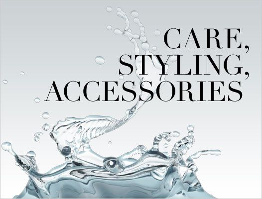 Care, Styling and Accessories