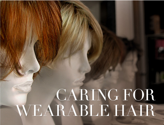 Caring for Wearable Hair